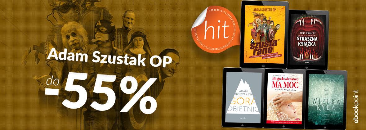Promocja na ebooki ADAM SZUSTAK OP / do -55%